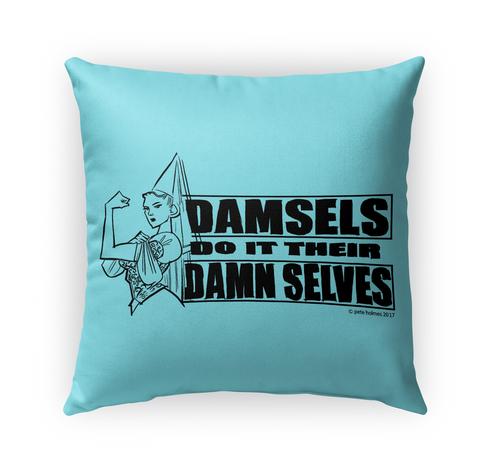Damsels do it their DAMN SELVES Pillow!